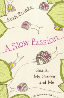 A Slow Passion : Snails, My Garden and Me, Hardback Book