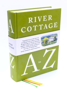 The River Cottage A to Z : Our Favourite Ingredients, & How to Cook Them, Hardback Book