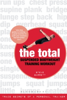 The Total Suspended Body Weight Training Workout : Trade Secrets of a Personal Trainer, Paperback Book