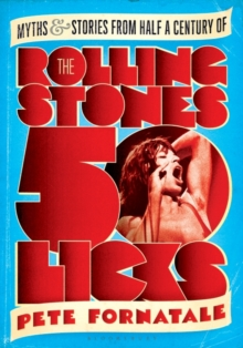 50 Licks : Myths and Stories from Half a Century of the Rolling Stones, Paperback Book