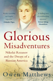 Glorious Misadventures : Nikolai Rezanov and the Dream of a Russian America, Paperback Book