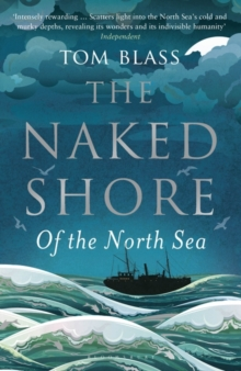 The Naked Shore : Of the North Sea, Paperback Book