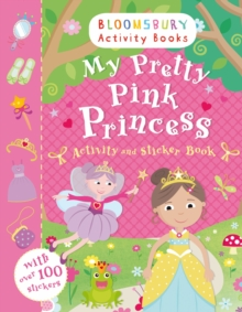 My Pretty Pink Princess Activity and Sticker Book : Bloomsbury Activity Books, Paperback Book