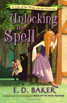 Unlocking the Spell : A Tale of the Wide-Awake Princess, Paperback Book