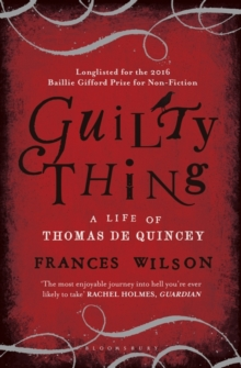 Guilty Thing : A Life of Thomas de Quincey, Paperback Book