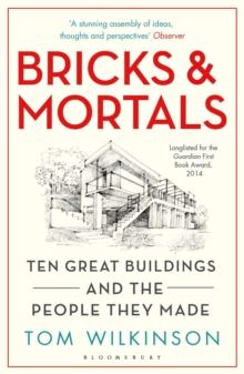 Bricks & Mortals : Ten Great Buildings and the People They Made, Paperback Book