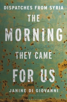 Morning They Came for Us : Dispatches from Syria, Hardback Book