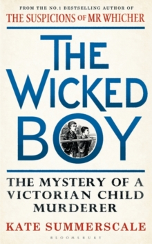 The Wicked Boy : The Mystery of a Victorian Child Murderer, Hardback Book