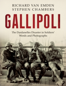 Gallipoli : The Dardanelles Disaster in Soldiers' Words and Photographs, Hardback Book