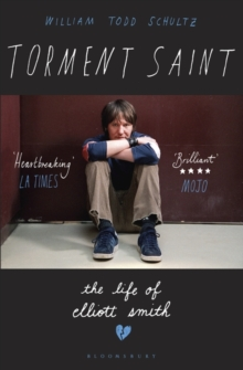 Torment Saint : The Life of Elliott Smith, Paperback Book