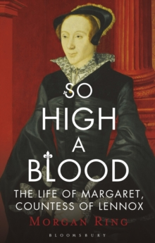 So High a Blood : The Life of Margaret, Countess of Lennox, EPUB eBook