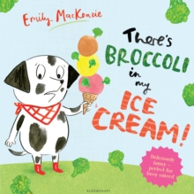 There's Broccoli in My Ice Cream!, Paperback Book