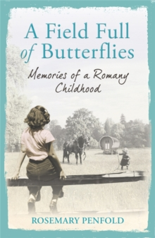 A Field Full of Butterflies : Memories of a Romany Childhood, Paperback Book