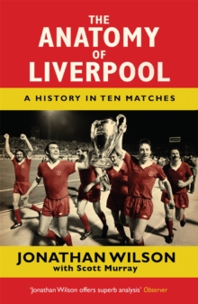 The Anatomy of Liverpool : A History in Ten Matches, Paperback Book
