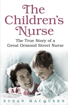 Children's Nurse : The True Story of a Great Ormond Street Nurse, Paperback Book