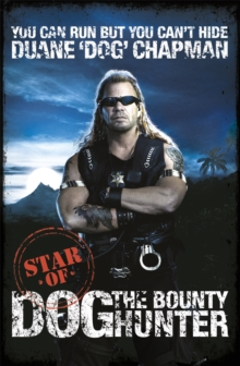You Can Run But You Can't Hide : Star of Dog the Bounty Hunter, Paperback Book