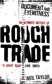Document and Eyewitness : An Intimate History of Rough Trade, Paperback Book