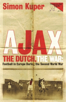 Ajax, the Dutch, the War : Football in Europe During the Second World War, Paperback Book