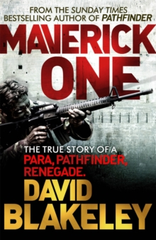 Maverick One : The True Story of a Para, Pathfinder, Renegade, Paperback Book