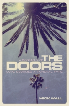Love Becomes a Funeral Pyre : A Biography of The Doors, Paperback Book
