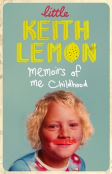 Little Keith Lemon : Memoirs of me Childhood, Hardback Book