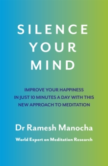Silence Your Mind : Improve Your Happiness in Just 10 Minutes a Day With This New Approach to Meditation, Paperback Book