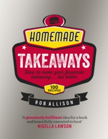 Homemade Takeaways : How to Make Your Favourite Takeaway . . . But Better, Hardback Book