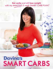 Davina's Smart Carbs : Eat Carbs and Still Lose Weight with My Amazing 5 Week Smart Carb Plan, Paperback Book