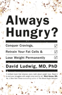 Always Hungry : Conquer Cravings, Retrain Your Fat Cells and Lose Weight Permanently, Paperback Book