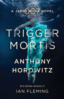 Trigger Mortis : A James Bond Novel, Paperback Book