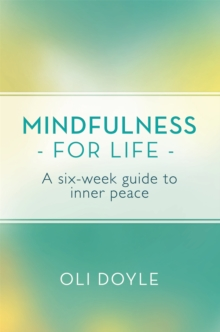 Mindfulness for Life : A Six-Week Guide to Inner Peace, Paperback Book