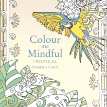 Colour Me Mindful : Tropical, Paperback Book