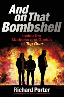 And on That Bombshell : Inside the Madness and Genius of Top Gear, Paperback Book