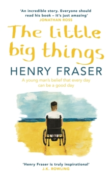 The Little Big Things : A young man's belief that every day can be a good day, Hardback Book