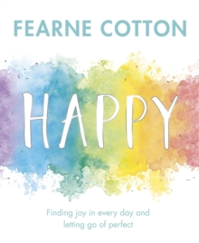 Happy : Finding Joy in Every Day and Letting Go of Perfect, Hardback Book