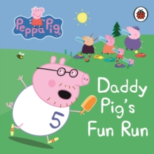 Peppa Pig: Daddy Pig's Fun Run: My First Storybook, Board book Book