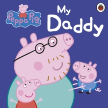 Peppa Pig: My Daddy, Board book Book