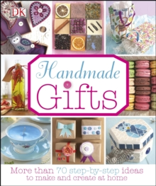 Handmade Gifts : More Than 70 Step-by-Step Ideas to Make and Create at Home, Hardback Book