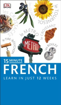 15-Minute French : Speak French in just 15 minutes a day, Paperback Book