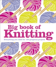 Big Book of Knitting : Everything You Need for 100 Projects, Hardback Book