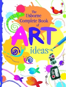 The Usborne Complete Book Of Art Ideas Reduced Spiral Bound, Hardback Book