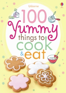100 Yummy Things to Cook and Eat, Paperback Book