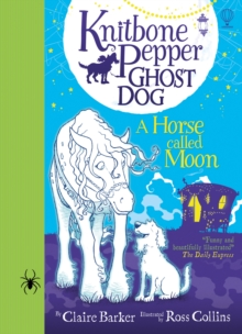 Knitbone Pepper Ghost Dog and a Horse Called Moon, Hardback Book