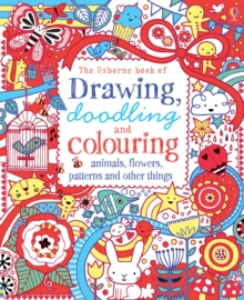 Drawing, Doodling & Colouring: Animals, Flowers, Patterns and Other Things, Paperback Book