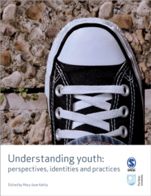 Understanding Youth : Perspectives, Identities & Practices, Paperback Book