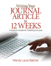Writing Your Journal Article in Twelve Weeks : A Guide to Academic Publishing Success, Paperback Book