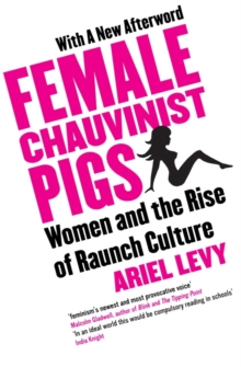 Female Chauvinist Pigs : Woman and the Rise of Raunch Culture, Paperback Book