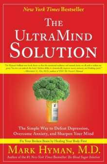 The UltraMind Solution : The Simple Way to Defeat Depression, Overcome Anxiety, and Sharpen Your Mind, Paperback Book