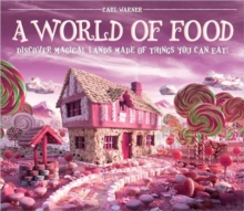 A World of Food : Discover Magical Lands Made of Things You Can Eat!, Hardback Book