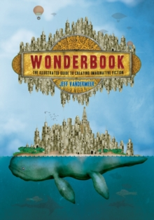 Wonderbook : The Illustrated Guide to Creating Imaginative Fiction, Paperback Book
